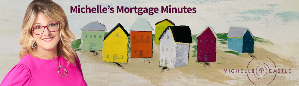 Michelle's Mortgage Minutes